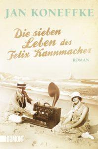 Die sieben Leben des Felix Kannmacher von Jan Koneffke